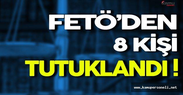 5 İlde Gerçekleştirilen FETÖ Operasyonlarında 8 Kişi Tutuklandı