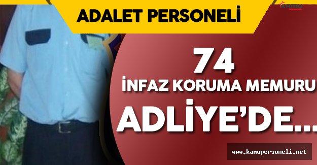 74 İnfaz Koruma Memuru Adliyeye Sevk Edildi