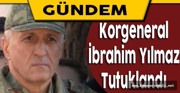 7. Kolordu Komutanı Korgeneral İbrahim Yılmaz Tutuklandı