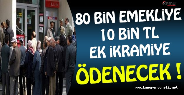 80 Bin Emekliye 10 Bin TL Ödeme Yapılacak !