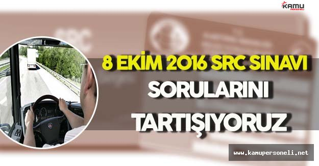 8 Ekim 2016 SRC Sınavı Soruları, Cevapları (SRC Sınav Sonuçları Ne Zaman Açıklanacak?)