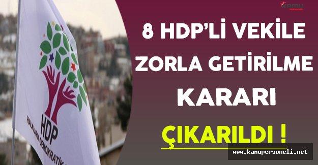 8 HDP'li Vekili Zorla Getirme Kararı Uygulanacak !