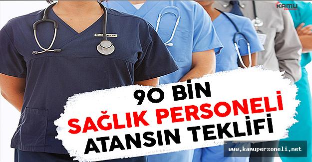 90 Bin Sağlık Personeli Atansın Teklifi