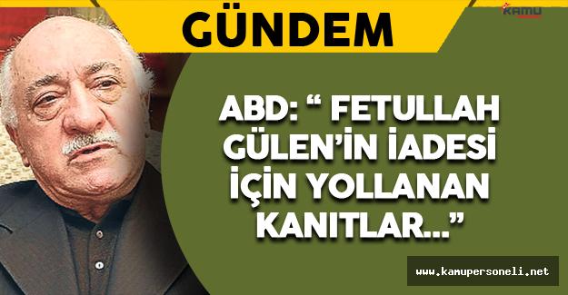 """ABD: """"Fetullah Gülen'in İadesi İçin Gönderilen Kanıtlar…"""""""