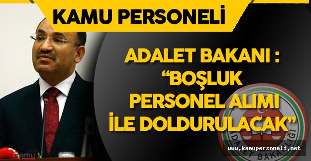 """Adalet Bakanı :""""Açığa Alınanların Boşluğu Personel Alımı İle Doldurulacak"""""""