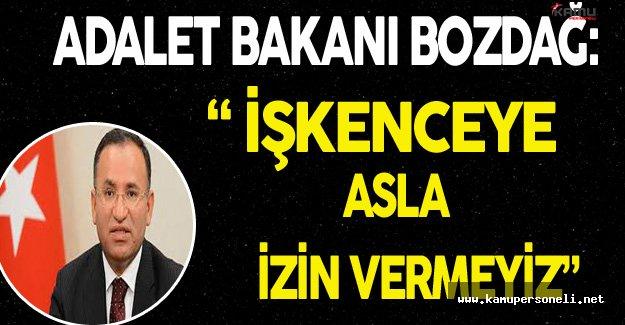 """Adalet Bakanı Bozdağ: """"İşkenceye İzin Vermeyiz"""""""