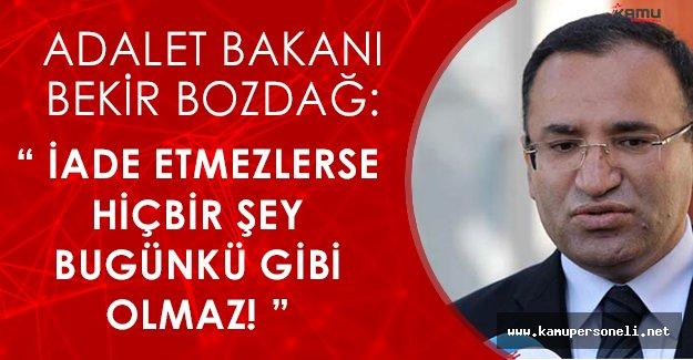 """Adalet Bakanı Gülen' in İadesine İlişkin: """"O zaman hiçbir şey bugünkü gibi olmaz"""""""