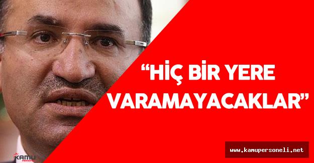 """Adalet Bakanı : """"Hiçbir Yere Varamayacaklar"""""""