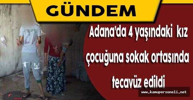 Adana'da 4 Yaşındaki Kız Çocuğuna Sokak Ortasında Tecavüz Edildi
