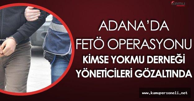Adana'da FETÖ Operasyonu! Kimse Yok Mu Derneği Yöneticileri Gözaltında