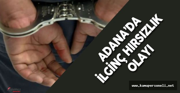 Adana'da İlginç Hırsızlık Olayı