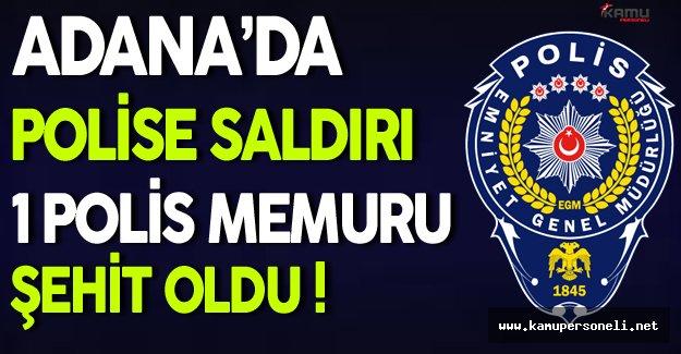 Adana'da Polis Ekiplerine Saldırı Düzenlendi ( 1 Polis Şehit )