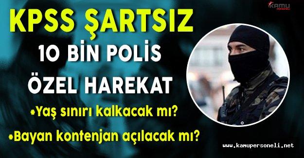 Adaylar KPSS Şartsız 10 Bin Özel Harekat Polisi Alımlarının Başlamasını Bekliyor