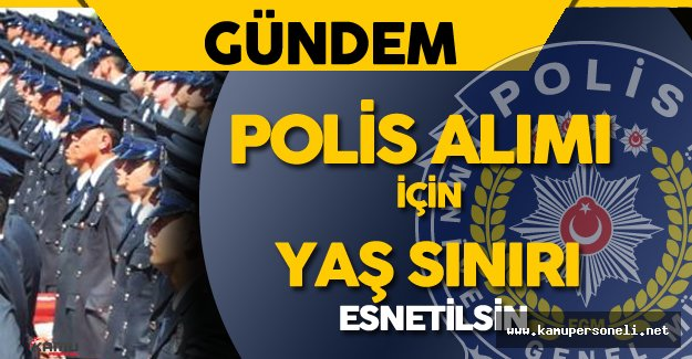 Adaylardan EGM 10 Bin Polis Alımı için Yaş Sınırı Esnetilsin Talebi