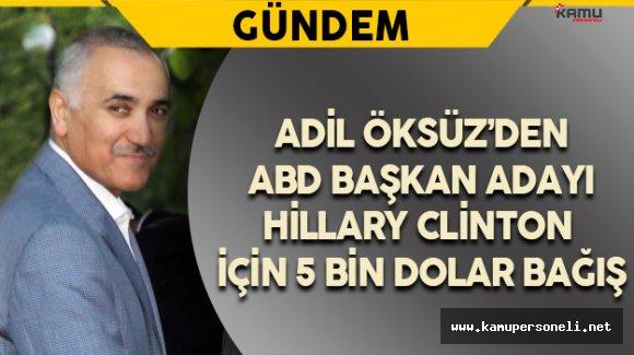 Adil Öksüz'den ABD Başkan Adayı Hillary Clinton İçin 5 Bin Dolar Bağış