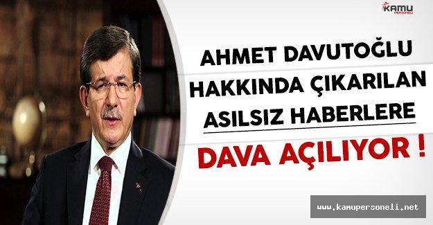 Ahmet Davutoğlu Hakkında Çıkarılan Asılsız Haberlere Dava Açılıyor