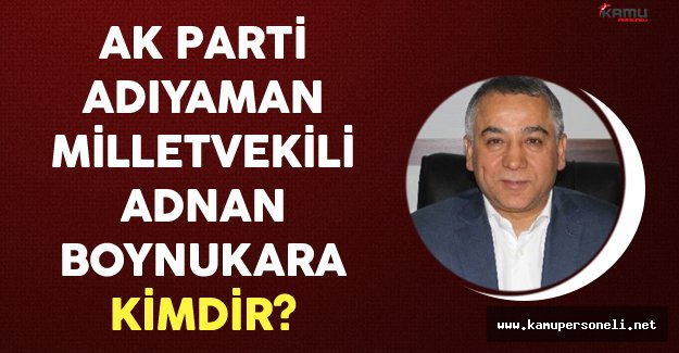 AK Parti Adıyaman Milletvekili Adnan Boynukara Kimdir?