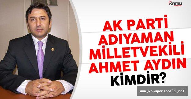 AK Parti Adıyaman Milletvekili Ahmet Aydın Kimdir?