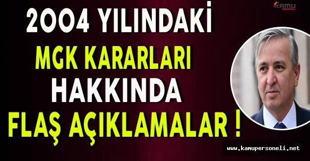 Ak Parti Ankara Milletvekili Ünal'dan 2004 Yılındaki MGK Kararları Hakkında Flaş Açıklamalar