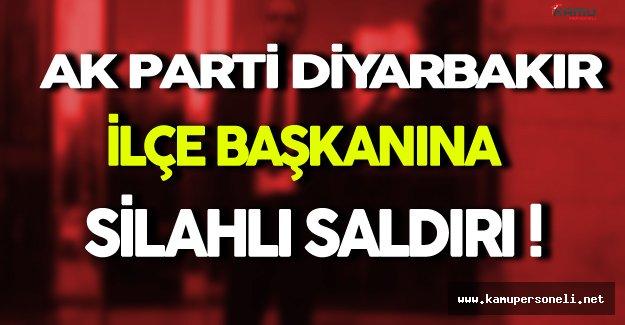 Ak Parti Diyarbakır İlçe Başkanına Silahlı Saldırı Düzenlendi