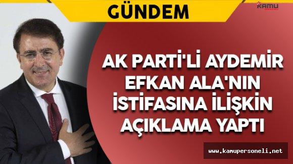 AK Parti'li Aydemir'den Ala'nın İstifasına İlişkin Açıklama