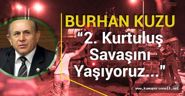 """AK Parti Milletvekili Burhan Kuzu: """" 2'inci Kurtuluş Savaşını Yaşıyoruz"""""""