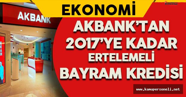 Akbank'tan 2017'ye Kadar Ertelemeli Bayram Kredisi