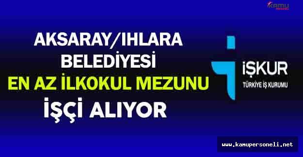 Aksaray/Ihlara Belediyesi En Az İlkokul Mezunu İşçi Alacak