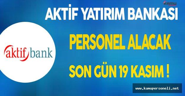 Aktif Yatırım Bankası Personel Alımı Yapacak
