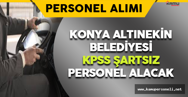 Konya Altınekin Belediyesi KPSS Şartsız Personel Alacak