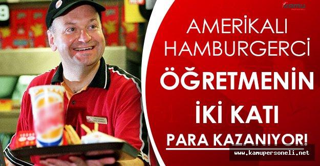 Amerikalı Hamburgerci Öğretmenin İki Katı Kazanıyor!