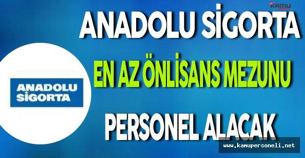 Anadolu Sigorta En Az Önlisans Mezunu Personel Alımı Yapacak