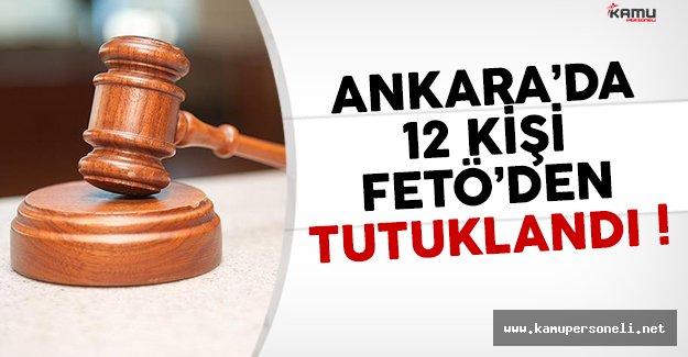 Ankara'da 12 kişi FETÖ'den tutuklandı