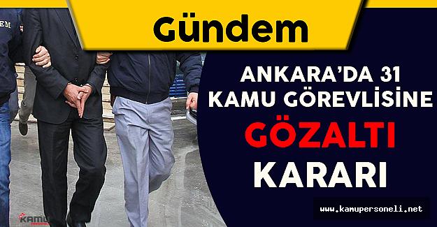 Ankara'da 31 Kamu Görevlisine Gözaltı Kararı
