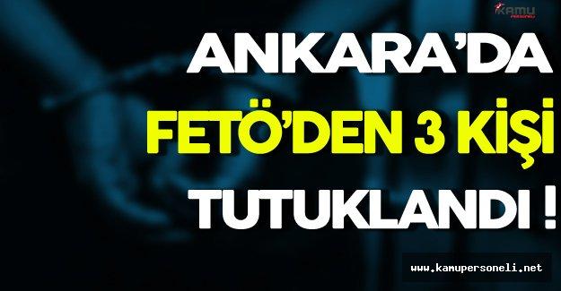 Ankara'da FETÖ'den 3 Kişi Tutuklandı