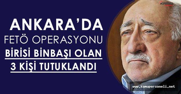 Ankara' da FETÖ Operasyonu: Birisi Binbaşı Toplam Üç Kişi Tutuklandı!