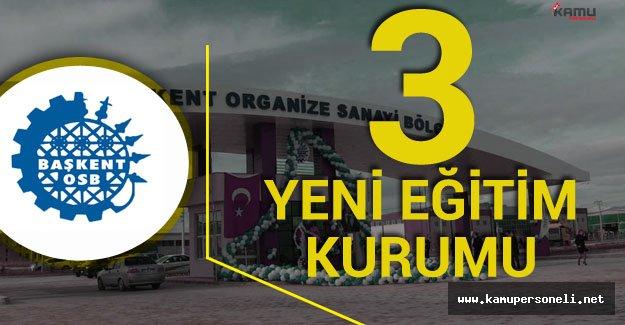 Ankara'daki Başkent OSB'ye 3 Yeni Eğitim Kurumu