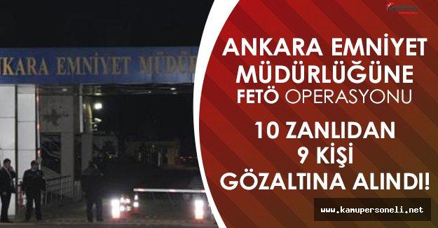 Ankara Emniyet Müdürlüğüne FETÖ Operasyonu! 9 İsime Gözaltı!