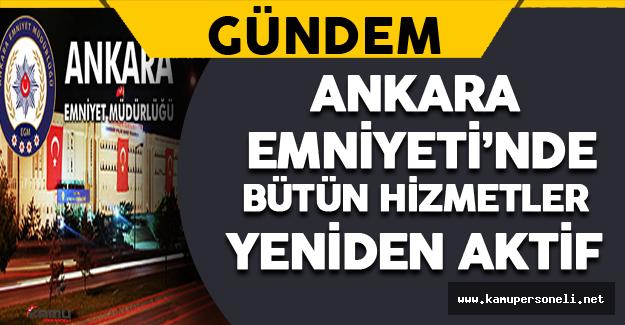 Ankara Emniyeti'nde Bütün Hizmetler Yeniden Aktif