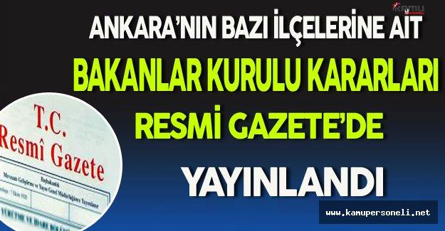 Ankara'nın Bazı İlçelerine İlişkin Bakanlar Kurulu Kararları Resmi Gazete'de Yayınlandı
