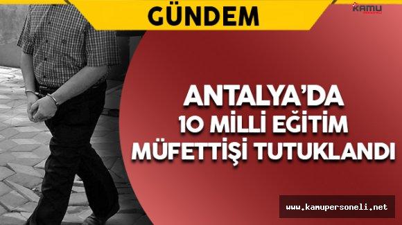 Antalya'da FETÖ'cü 10 Milli Eğitim Müfettişi Tutuklandı