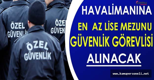 Antalya Havalimanına En Az Lise Mezunu 150 Güvenlik Görevlisi Alınacak