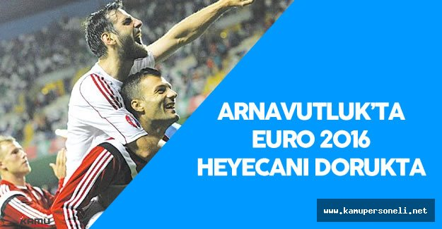 Arnavutluk Halkı EURO 2016 Heyecanı Yaşıyor