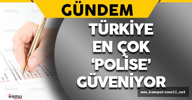Artık Türkiye En Çok Polise Güveniyor