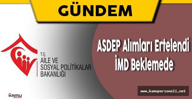 ASDEP Alımları Ertelendi, İMD Beklemede