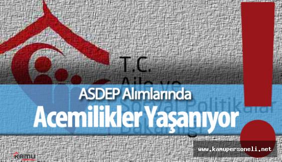 ASDEP Alımlarında Acemilikler Yaşanıyor