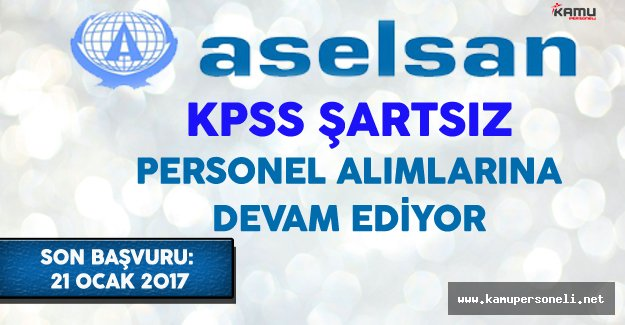 ASELSAN KPSS Şartsız Personel Alımlarına Devam Ediyor
