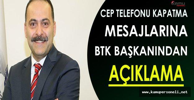 Cep Telefonu Kapatma Mesajları Hakkında BTK Başkanından Açıklama