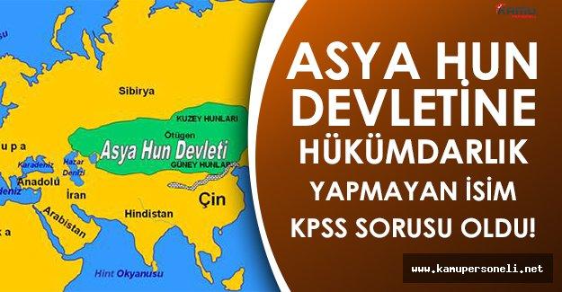 Asya Hun Devletinin Hükümdarı KPSS Sorusu Oldu!