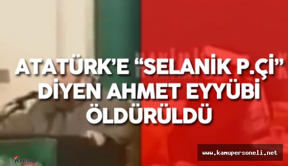 Atatürk'e Kafir ve Selanik P.çi Diyen Ahmet Eyyübi Arabasında İnfaz Edildi